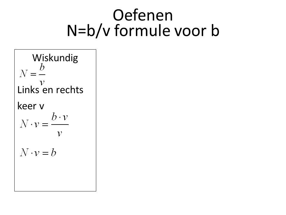 Oefenen Wiskundig Links en rechts keer v Cijfers is N=3 b=6 v=2 6=3 x 2 Driehoek b N x v N=b/v formule voor b
