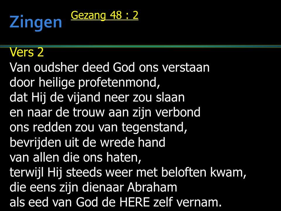 Vers 2 Van oudsher deed God ons verstaan door heilige profetenmond, dat Hij de vijand neer zou slaan en naar de trouw aan zijn verbond ons redden zou