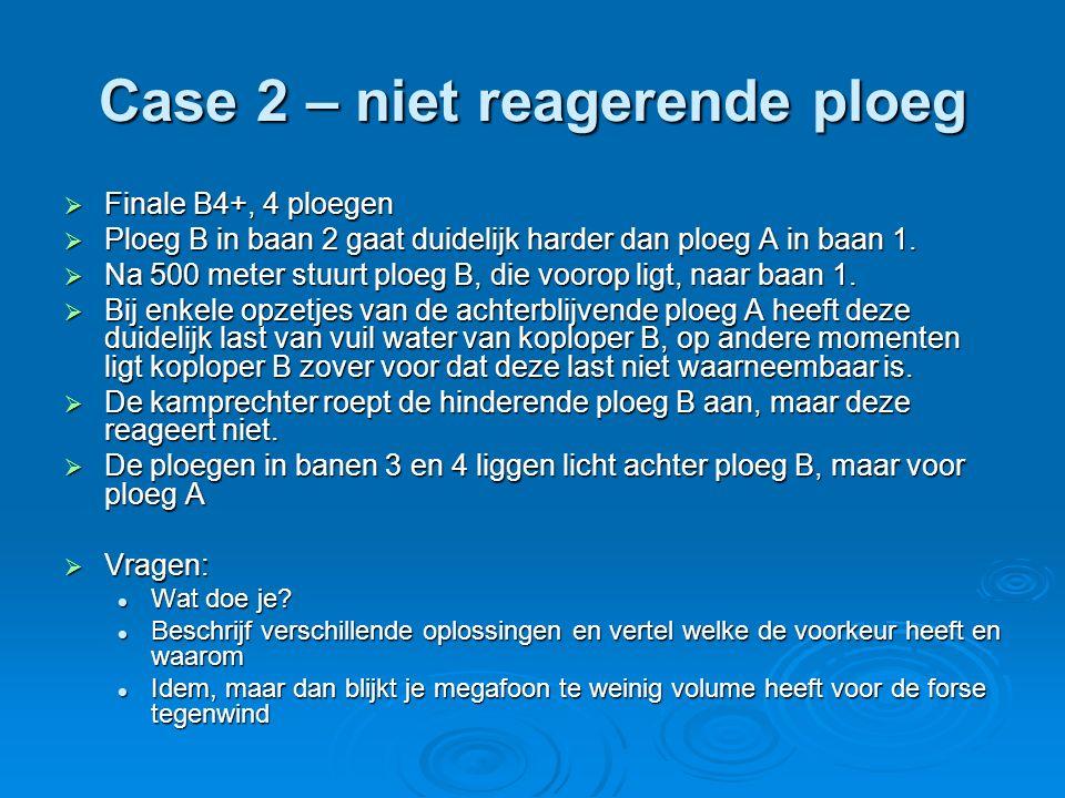 Case 2 – niet reagerende ploeg  Finale B4+, 4 ploegen  Ploeg B in baan 2 gaat duidelijk harder dan ploeg A in baan 1.