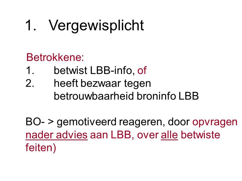 Betrokkene: 1.betwist LBB-info, of 2.heeft bezwaar tegen betrouwbaarheid broninfo LBB BO- > gemotiveerd reageren, door opvragen nader advies aan LBB, over alle betwiste feiten) 1.Vergewisplicht