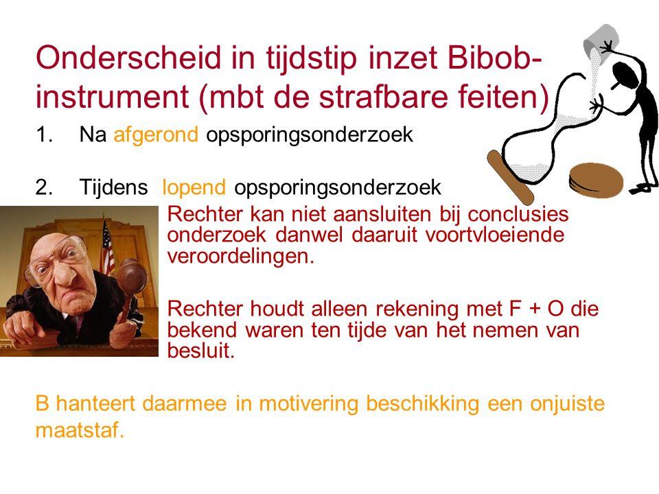 Onderscheid in tijdstip inzet Bibob- instrument (mbt de strafbare feiten) 1.Na afgerond opsporingsonderzoek 2.Tijdens lopend opsporingsonderzoek Rechter kan niet aansluiten bij conclusies onderzoek danwel daaruit voortvloeiende veroordelingen.