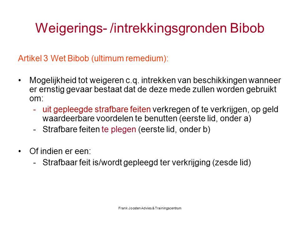 Frank Joosten Advies & Trainingscentrum Weigerings- /intrekkingsgronden Bibob Artikel 3 Wet Bibob (ultimum remedium): Mogelijkheid tot weigeren c.q.