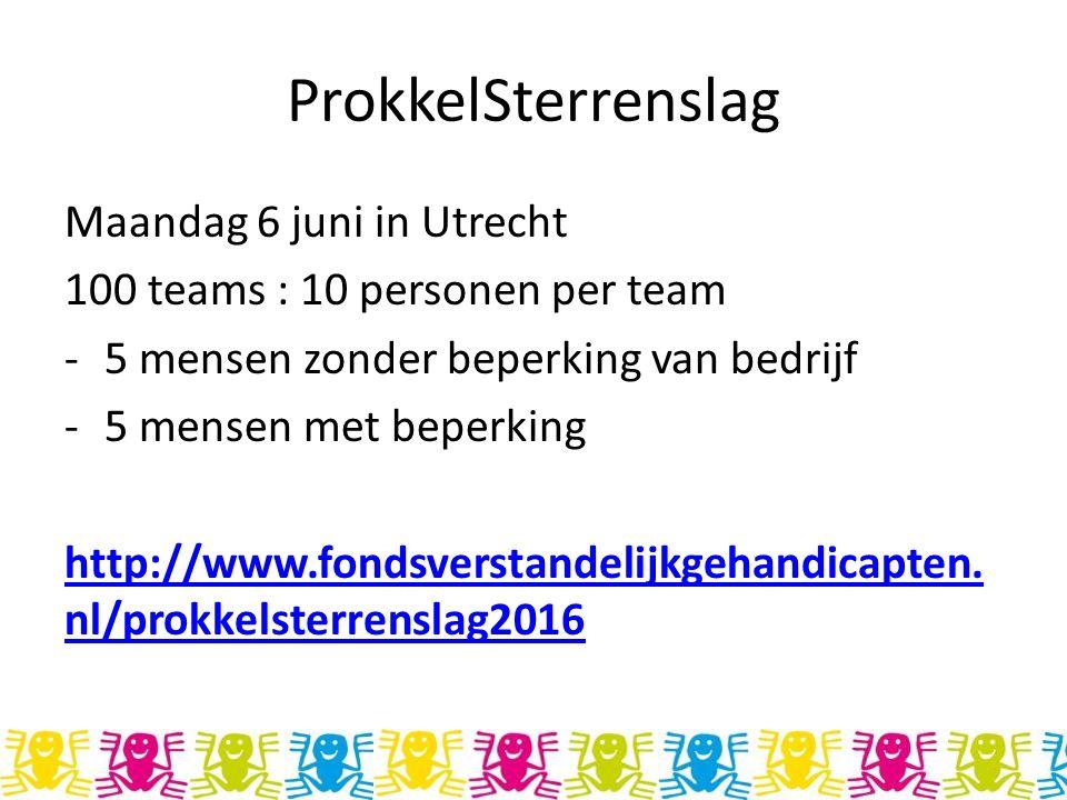 ProkkelSterrenslag Maandag 6 juni in Utrecht 100 teams : 10 personen per team -5 mensen zonder beperking van bedrijf -5 mensen met beperking http://ww