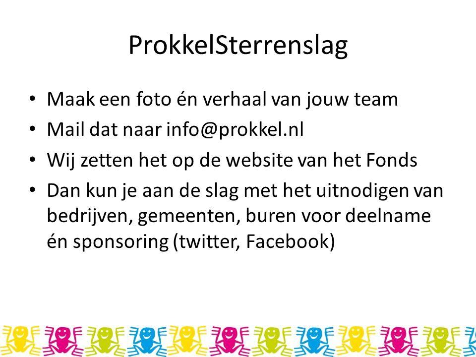 ProkkelSterrenslag Maak een foto én verhaal van jouw team Mail dat naar info@prokkel.nl Wij zetten het op de website van het Fonds Dan kun je aan de s