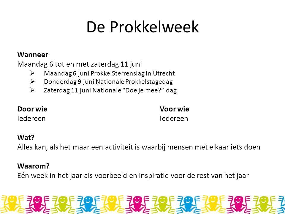 De Prokkelweek Wanneer Maandag 6 tot en met zaterdag 11 juni  Maandag 6 juni ProkkelSterrenslag in Utrecht  Donderdag 9 juni Nationale Prokkelstaged