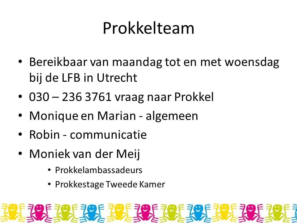 Prokkelteam Bereikbaar van maandag tot en met woensdag bij de LFB in Utrecht 030 – 236 3761 vraag naar Prokkel Monique en Marian - algemeen Robin - communicatie Moniek van der Meij Prokkelambassadeurs Prokkestage Tweede Kamer