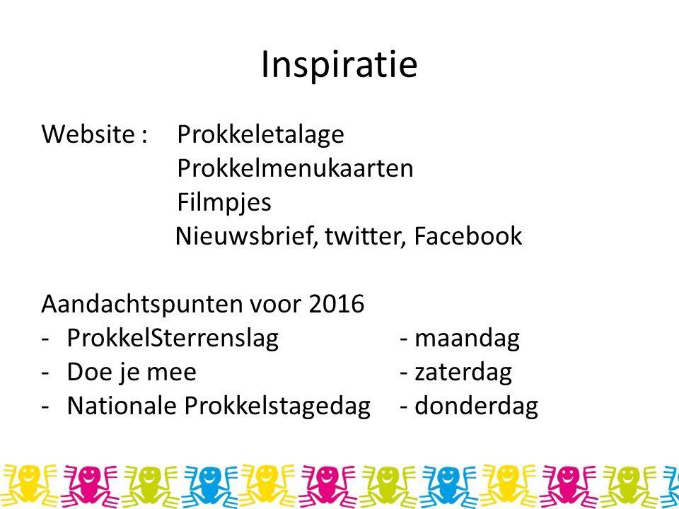 Inspiratie Website : Prokkeletalage Prokkelmenukaarten Filmpjes Nieuwsbrief, twitter, Facebook Aandachtspunten voor 2016 -ProkkelSterrenslag - maandag -Doe je mee - zaterdag -Nationale Prokkelstagedag - donderdag