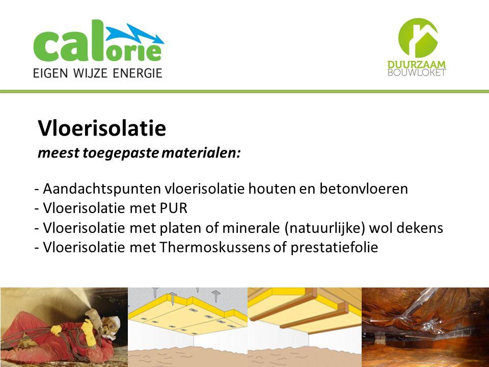 Vloerisolatie meest toegepaste materialen: - Aandachtspunten vloerisolatie houten en betonvloeren - Vloerisolatie met PUR - Vloerisolatie met platen of minerale (natuurlijke) wol dekens - Vloerisolatie met Thermoskussens of prestatiefolie