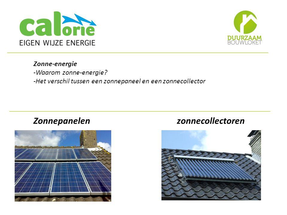 Zonne-energie -Waarom zonne-energie? -Het verschil tussen een zonnepaneel en een zonnecollector Zonnepanelen zonnecollectoren