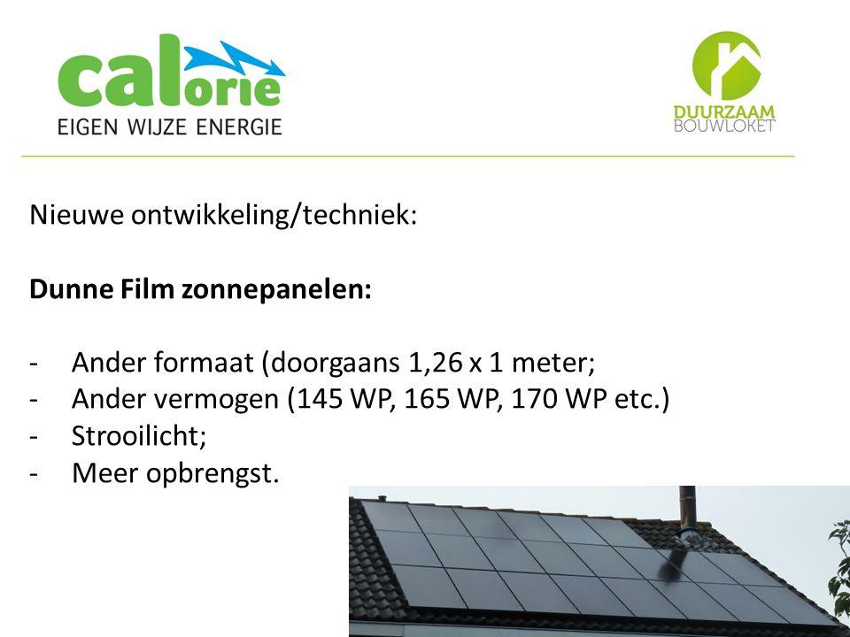 Nieuwe ontwikkeling/techniek: Dunne Film zonnepanelen: -Ander formaat (doorgaans 1,26 x 1 meter; -Ander vermogen (145 WP, 165 WP, 170 WP etc.) -Strooilicht; -Meer opbrengst.