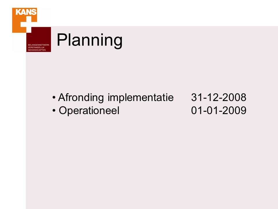 Planning Afronding implementatie31-12-2008 Operationeel01-01-2009