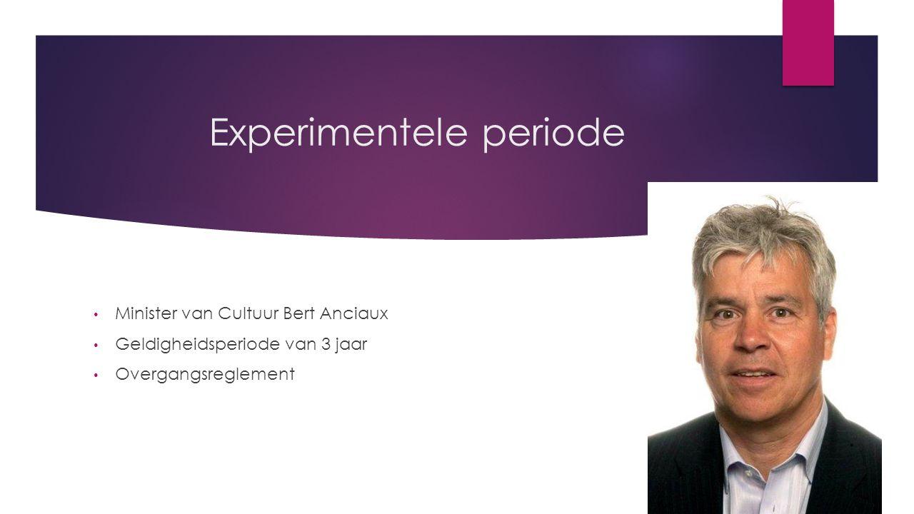 Experimentele periode Minister van Cultuur Bert Anciaux Geldigheidsperiode van 3 jaar Overgangsreglement