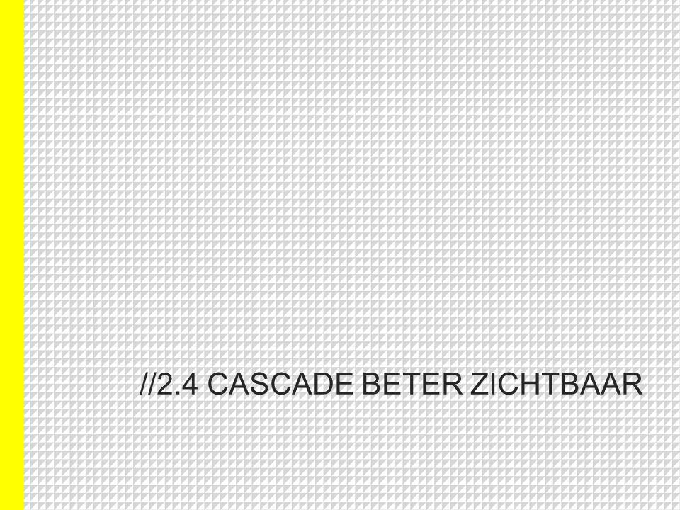 //2.4 CASCADE BETER ZICHTBAAR