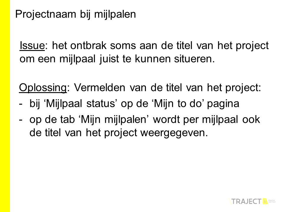 Oplossing: Vermelden van de titel van het project: -bij 'Mijlpaal status' op de 'Mijn to do' pagina -op de tab 'Mijn mijlpalen' wordt per mijlpaal ook de titel van het project weergegeven.