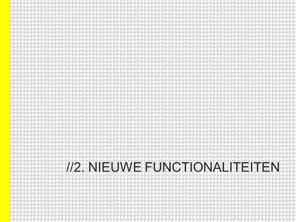 //2. NIEUWE FUNCTIONALITEITEN
