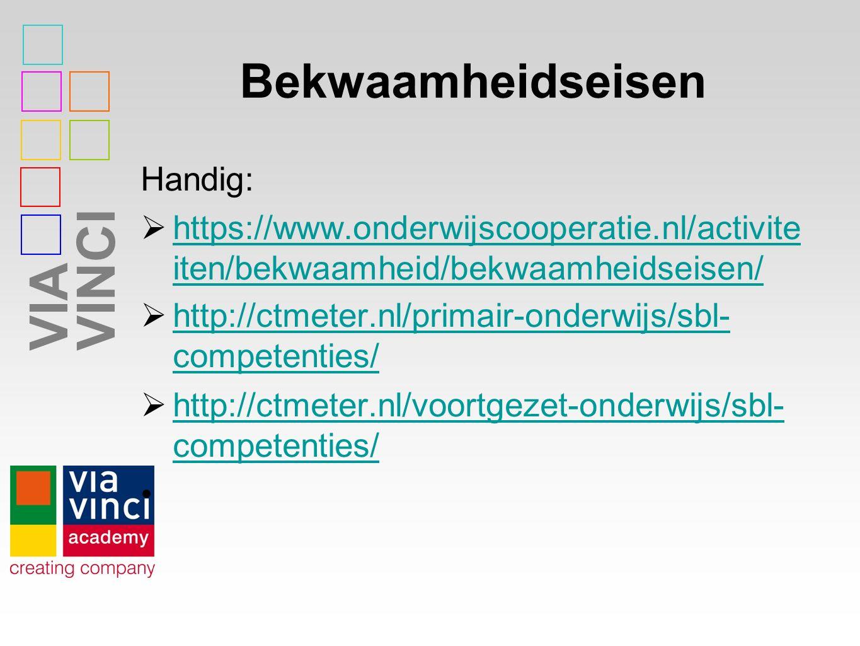 VIAVINCI Bekwaamheidseisen Handig:  https://www.onderwijscooperatie.nl/activite iten/bekwaamheid/bekwaamheidseisen/ https://www.onderwijscooperatie.nl/activite iten/bekwaamheid/bekwaamheidseisen/  http://ctmeter.nl/primair-onderwijs/sbl- competenties/ http://ctmeter.nl/primair-onderwijs/sbl- competenties/  http://ctmeter.nl/voortgezet-onderwijs/sbl- competenties/ http://ctmeter.nl/voortgezet-onderwijs/sbl- competenties/