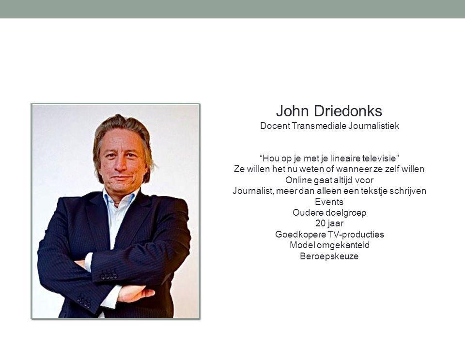 """John Driedonks Docent Transmediale Journalistiek """"Hou op je met je lineaire televisie"""" Ze willen het nu weten of wanneer ze zelf willen Online gaat al"""