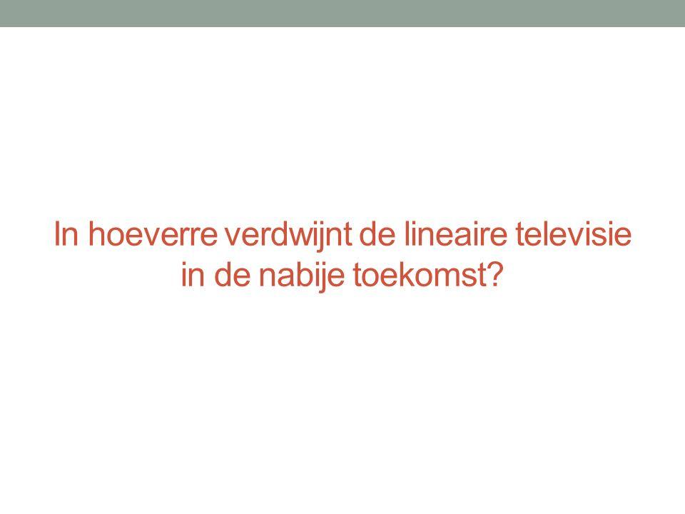 In hoeverre verdwijnt de lineaire televisie in de nabije toekomst?