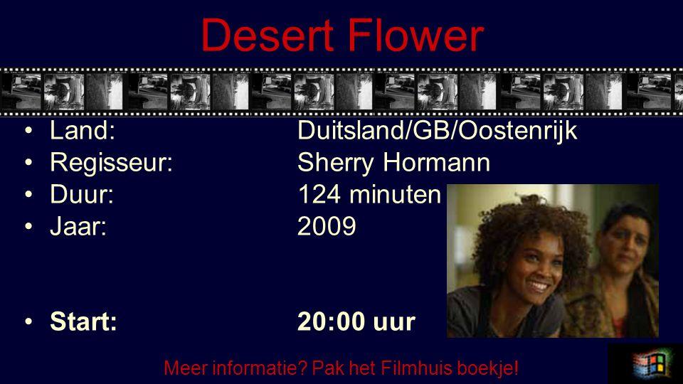 Desert Flower Land:Duitsland/GB/Oostenrijk Regisseur:Sherry Hormann Duur:124 minuten Jaar:2009 Start:20:00 uur Meer informatie.