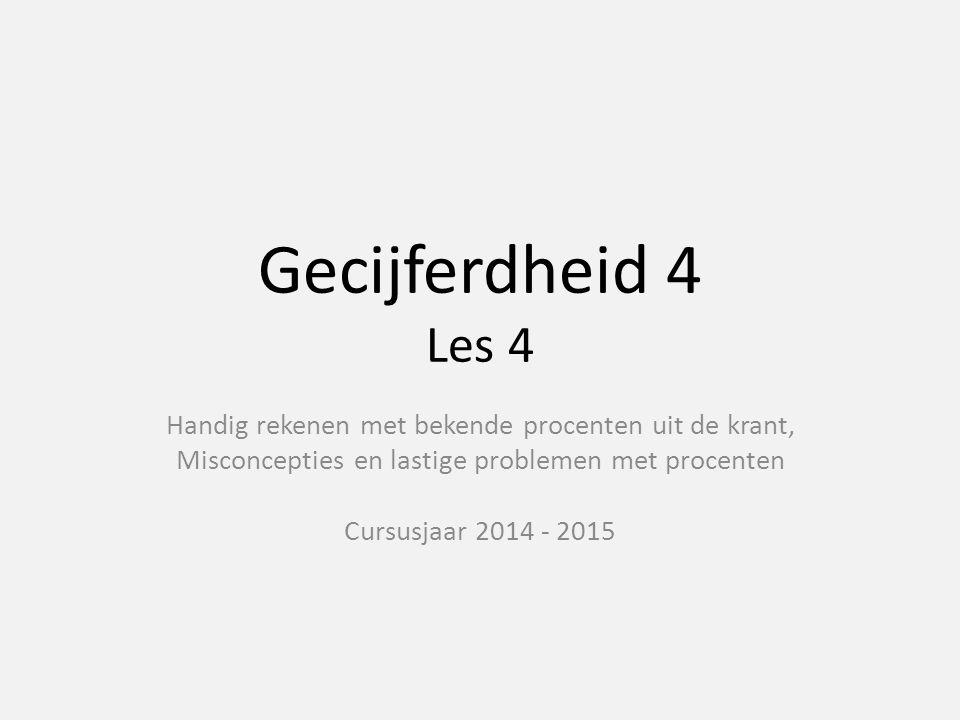 Gecijferdheid 4 Les 4 Handig rekenen met bekende procenten uit de krant, Misconcepties en lastige problemen met procenten Cursusjaar 2014 - 2015