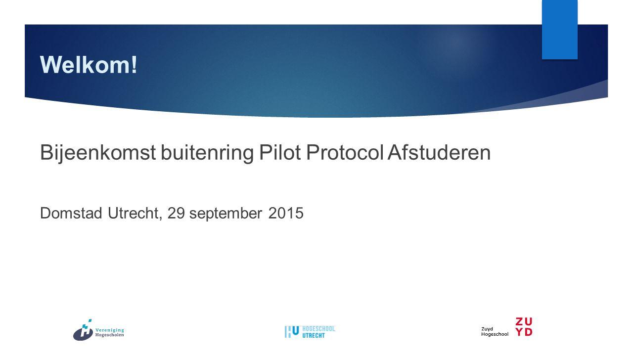 Welkom! Bijeenkomst buitenring Pilot Protocol Afstuderen Domstad Utrecht, 29 september 2015