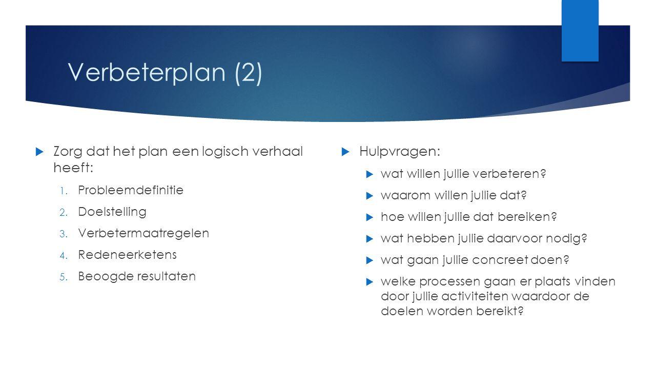 Verbeterplan (2)  Zorg dat het plan een logisch verhaal heeft: 1. Probleemdefinitie 2. Doelstelling 3. Verbetermaatregelen 4. Redeneerketens 5. Beoog