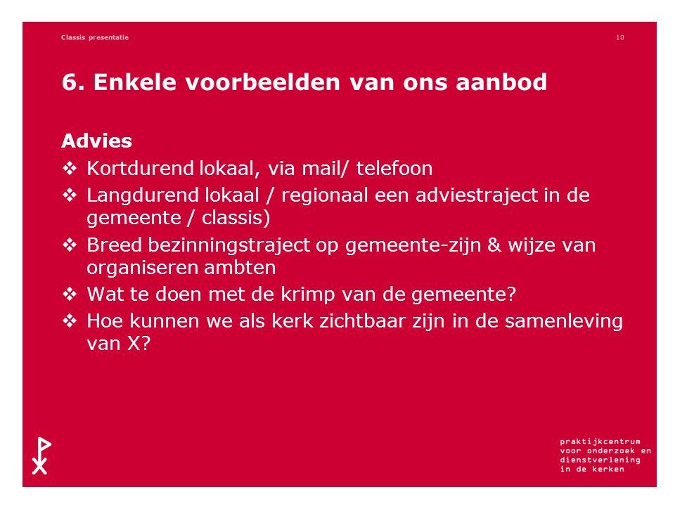 6. Enkele voorbeelden van ons aanbod Advies  Kortdurend lokaal, via mail/ telefoon  Langdurend lokaal / regionaal een adviestraject in de gemeente /