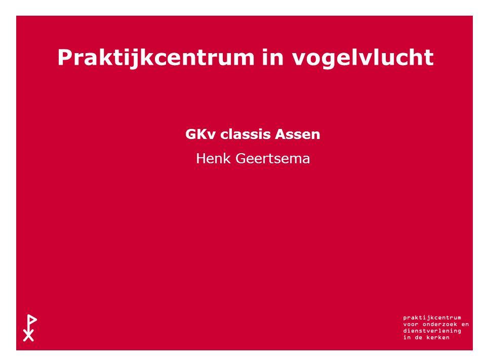 Praktijkcentrum in vogelvlucht GKv classis Assen Henk Geertsema