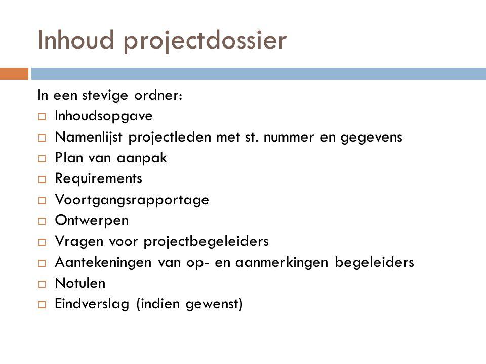 Inhoud projectdossier In een stevige ordner:  Inhoudsopgave  Namenlijst projectleden met st. nummer en gegevens  Plan van aanpak  Requirements  V