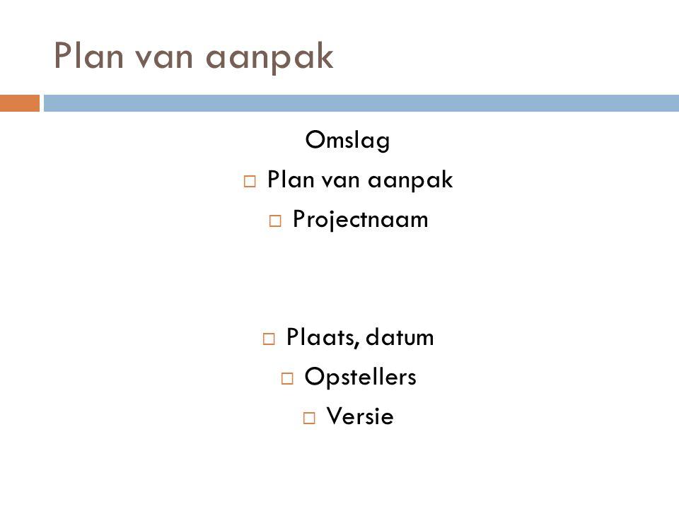 Plan van aanpak Omslag  Plan van aanpak  Projectnaam  Plaats, datum  Opstellers  Versie