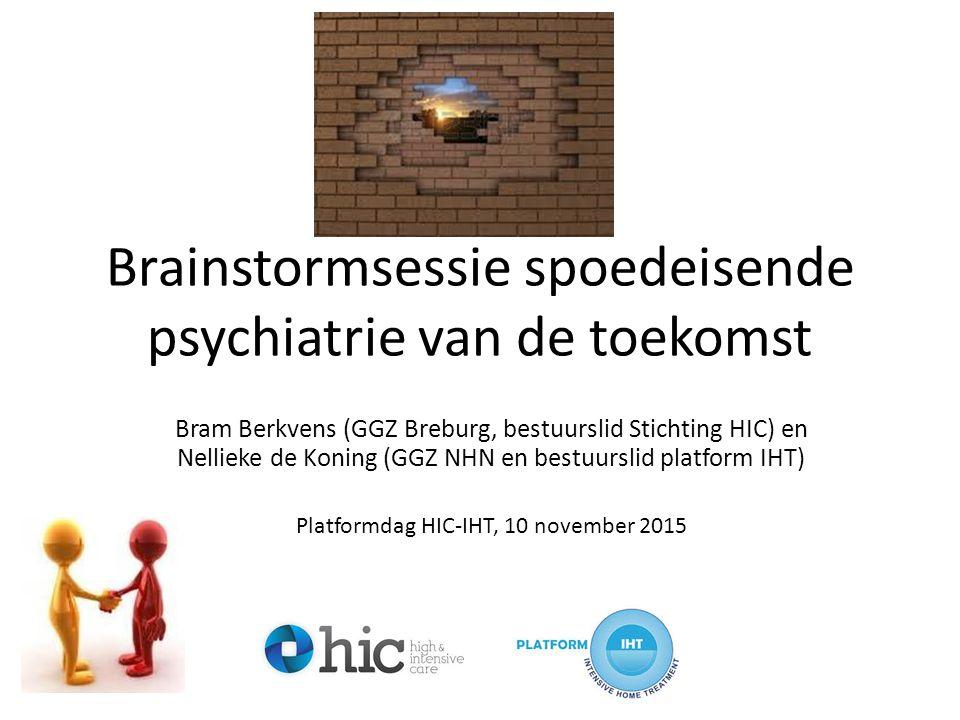 Brainstormsessie spoedeisende psychiatrie van de toekomst Bram Berkvens (GGZ Breburg, bestuurslid Stichting HIC) en Nellieke de Koning (GGZ NHN en bestuurslid platform IHT) Platformdag HIC-IHT, 10 november 2015