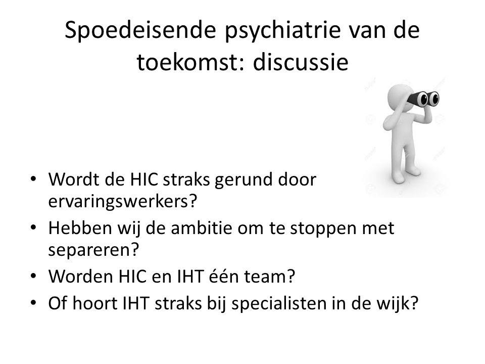 Spoedeisende psychiatrie van de toekomst: discussie Wordt de HIC straks gerund door ervaringswerkers? Hebben wij de ambitie om te stoppen met separere