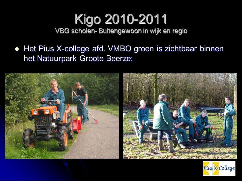 Kigo 2010-2011 VBG scholen- Buitengewoon in wijk en regio Het Pius X-college afd. VMBO groen is zichtbaar binnen het Natuurpark Groote Beerze; Het Piu
