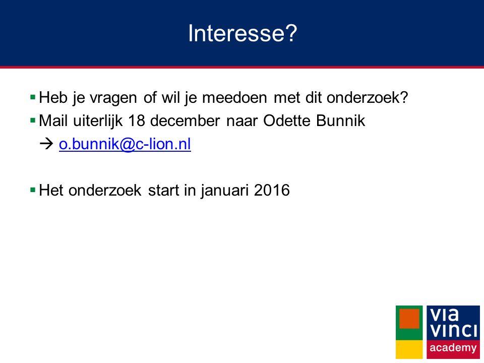  Heb je vragen of wil je meedoen met dit onderzoek?  Mail uiterlijk 18 december naar Odette Bunnik  o.bunnik@c-lion.nlo.bunnik@c-lion.nl  Het onde