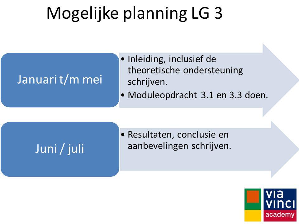 Mogelijke planning LG 3 Inleiding, inclusief de theoretische ondersteuning schrijven. Moduleopdracht 3.1 en 3.3 doen. Januari t/m mei Resultaten, conc