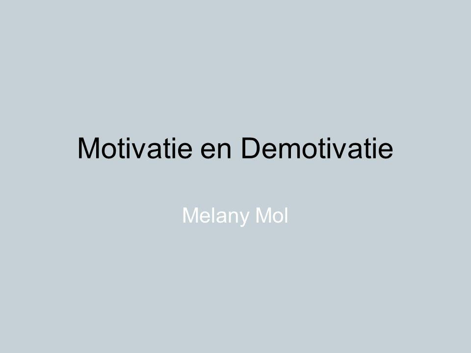 Motivatie en Demotivatie Melany Mol