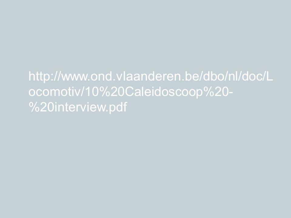 http://www.ond.vlaanderen.be/dbo/nl/doc/L ocomotiv/10%20Caleidoscoop%20- %20interview.pdf