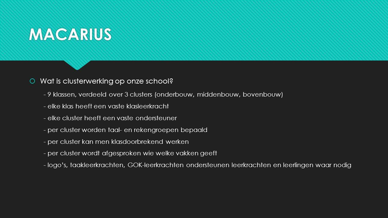 MACARIUS  Wat is clusterwerking op onze school? - 9 klassen, verdeeld over 3 clusters (onderbouw, middenbouw, bovenbouw) - elke klas heeft een vaste