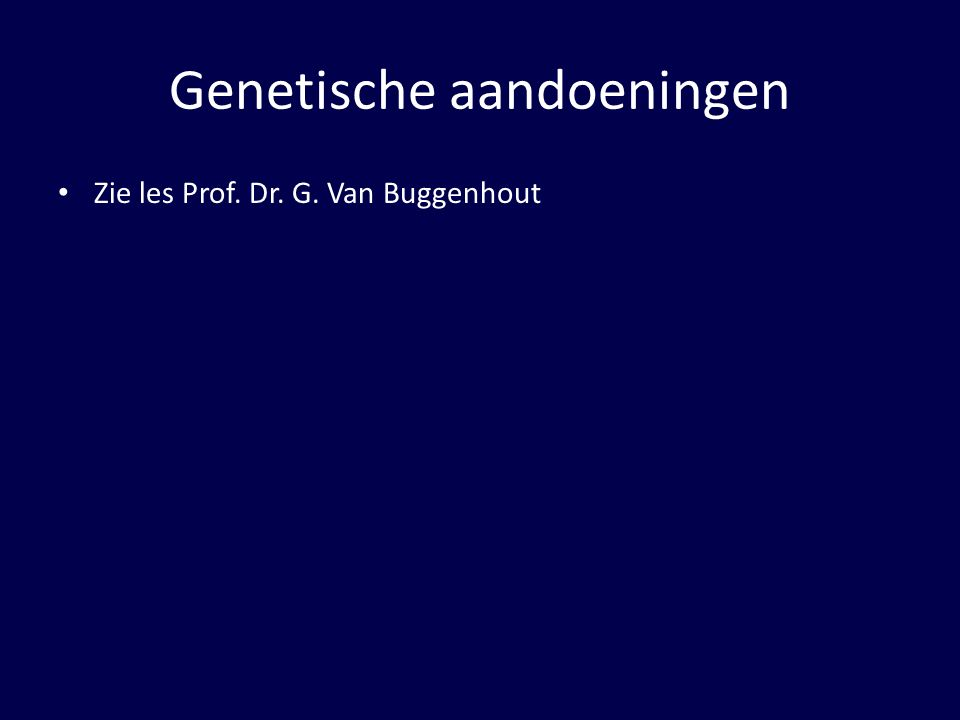 Genetische aandoeningen Zie les Prof. Dr. G. Van Buggenhout