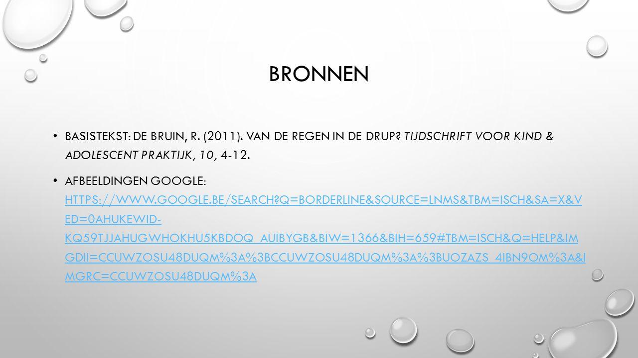 BRONNEN BASISTEKST: DE BRUIN, R. (2011). VAN DE REGEN IN DE DRUP? TIJDSCHRIFT VOOR KIND & ADOLESCENT PRAKTIJK, 10, 4-12. AFBEELDINGEN GOOGLE: HTTPS://