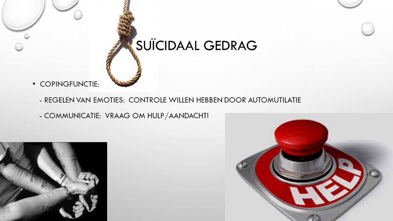 COPINGFUNCTIE: - REGELEN VAN EMOTIES: CONTROLE WILLEN HEBBEN DOOR AUTOMUTILATIE - COMMUNICATIE: VRAAG OM HULP/AANDACHT!