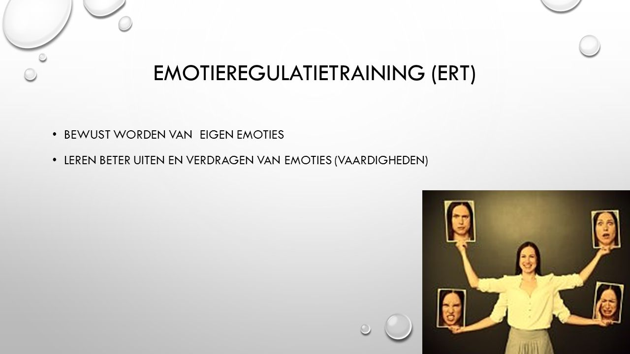 EMOTIEREGULATIETRAINING (ERT) BEWUST WORDEN VAN EIGEN EMOTIES LEREN BETER UITEN EN VERDRAGEN VAN EMOTIES (VAARDIGHEDEN)