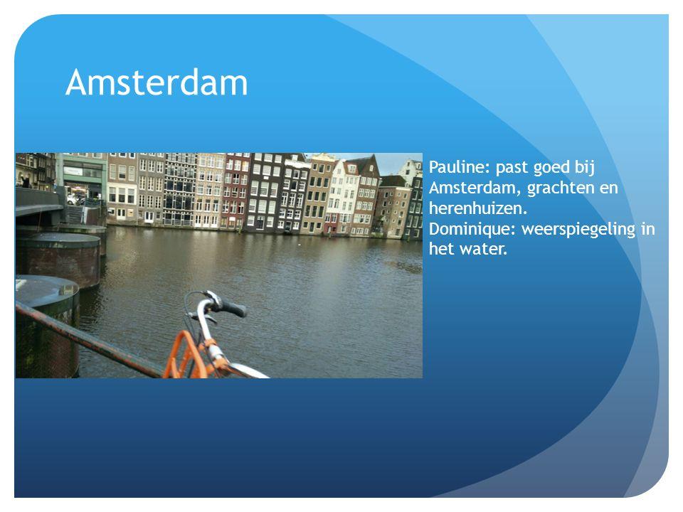 Amsterdam Pauline: past goed bij Amsterdam, grachten en herenhuizen. Dominique: weerspiegeling in het water.