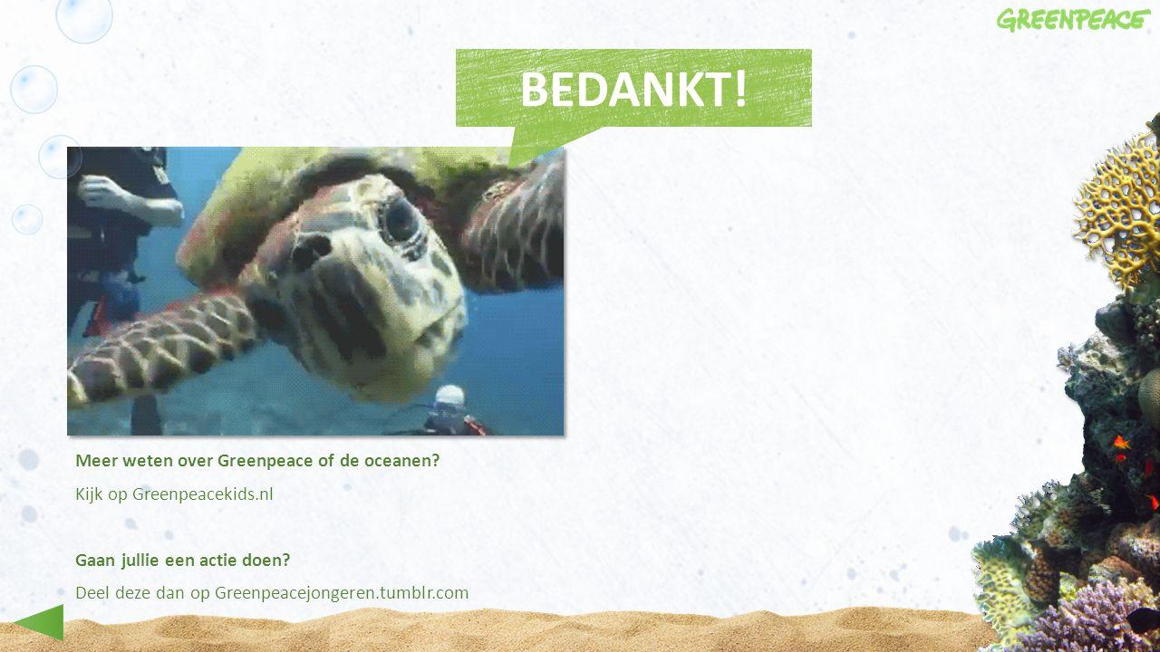 Meer weten over Greenpeace of de oceanen? Kijk op Greenpeacekids.nl Gaan jullie een actie doen? Deel deze dan op Greenpeacejongeren.tumblr.com BEDANKT