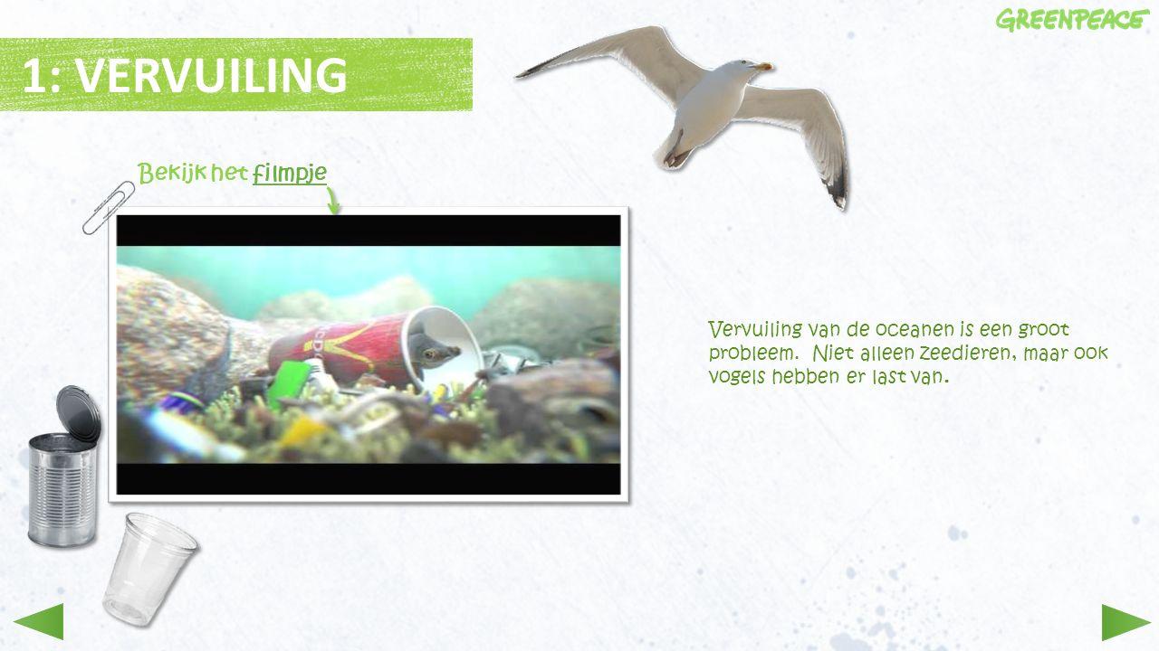 Vervuiling van de oceanen is een groot probleem. Niet alleen zeedieren, maar ook vogels hebben er last van. 1: VERVUILING Bekijk het filmpjefilmpje