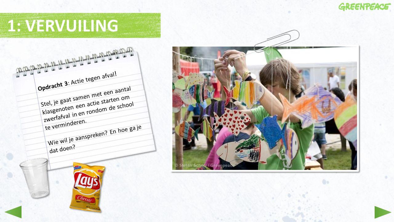 Opdracht 3: Actie tegen afval ! Stel, je gaat samen met een aantal klasgenoten een actie starten om zwerfafval in en rondom de school te verminderen.