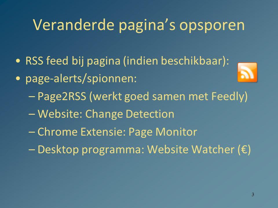 3 Veranderde pagina's opsporen RSS feed bij pagina (indien beschikbaar): page-alerts/spionnen: –Page2RSS (werkt goed samen met Feedly) –Website: Change Detection –Chrome Extensie: Page Monitor –Desktop programma: Website Watcher (€)