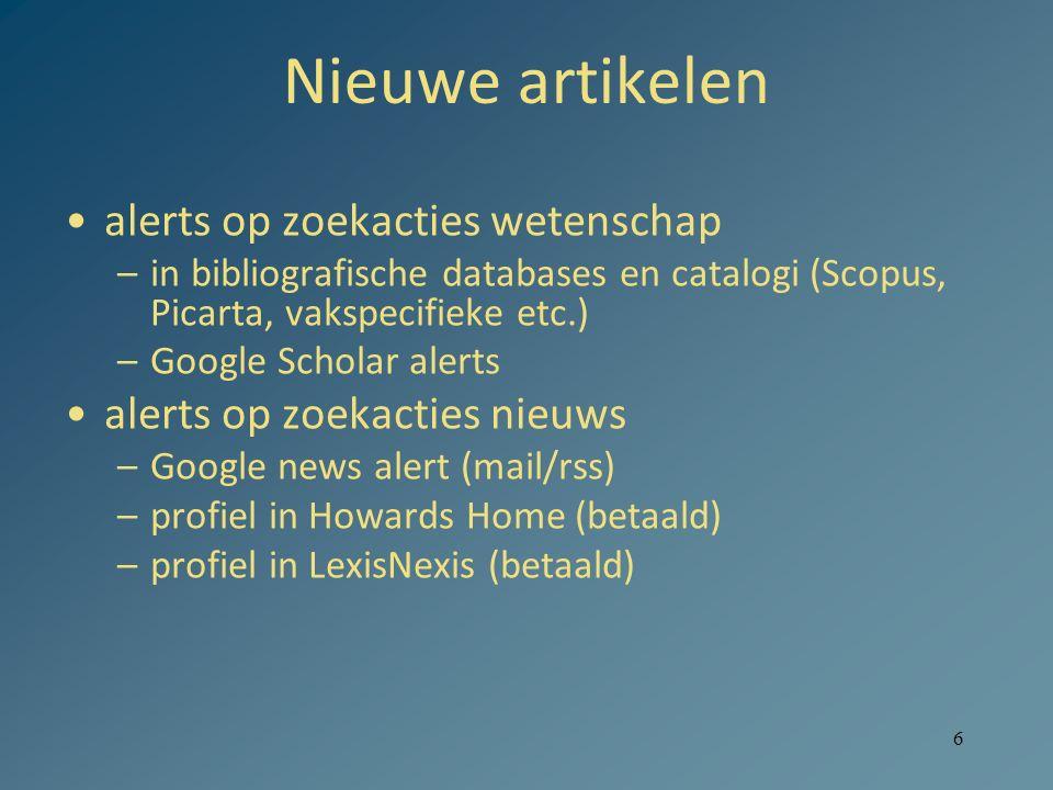 6 Nieuwe artikelen alerts op zoekacties wetenschap –in bibliografische databases en catalogi (Scopus, Picarta, vakspecifieke etc.) –Google Scholar ale