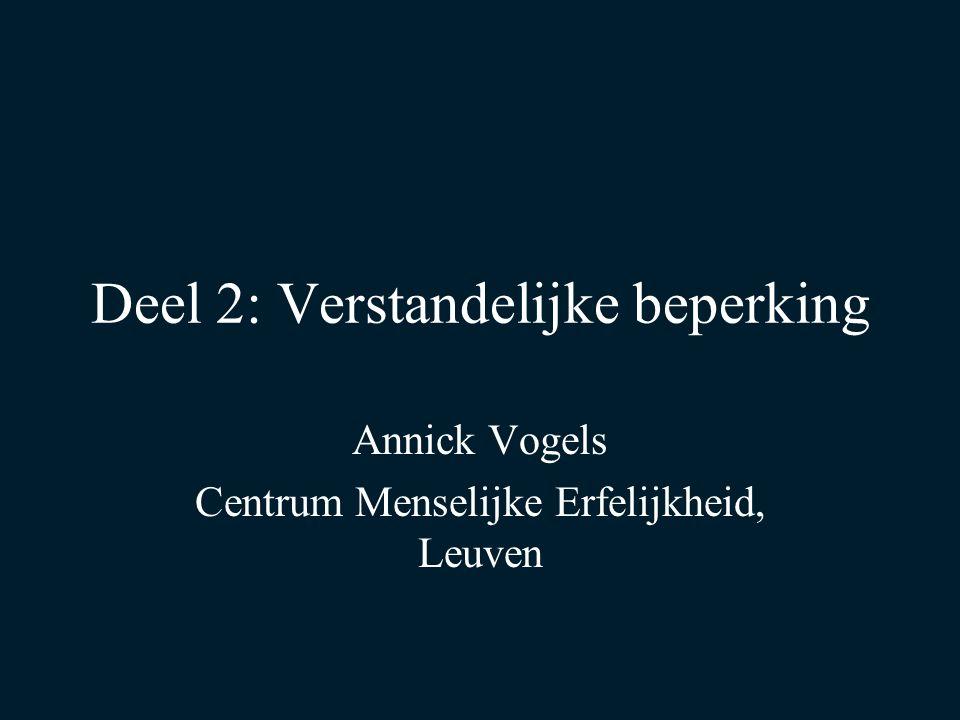 Deel 2: Verstandelijke beperking Annick Vogels Centrum Menselijke Erfelijkheid, Leuven