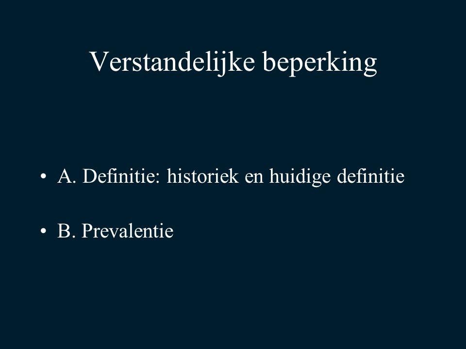 Verstandelijke beperking A. Definitie: historiek en huidige definitie B. Prevalentie